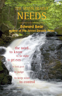 The Seven Deadly NEEDS - the need... to know, to be right, to get even, to look good, to judge, to keep score, to control - This book will guide readers around the potholes in life's road, and give them direction toward a better life. By Edward Bear