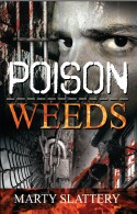 Poison Weeds by Marty Slattery - Prison, Poison Weeds, convicts, guards, warden, prisoners, inmates, life and death, deceit, dishonor, life in prison, murder, mayhem, madness, macho, mirth