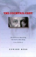 The Cocktail Cart - A story not about dying, but about really living. The Cocktail Cart is a gem of a novel about the capacity of people to heal, and the ability we have to assist one another in that healing. By Edward Bear