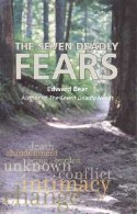 "The Seven Deadly FEARS - fear of . . . death, abandonment, being a burden, the unknown, conflict, intimacy, change Fears are what keep us from enjoying life and living in the sunlight of the spirit. As some anonymous troll once said ""Fear is the prison of the heart."" by Edward Bear"